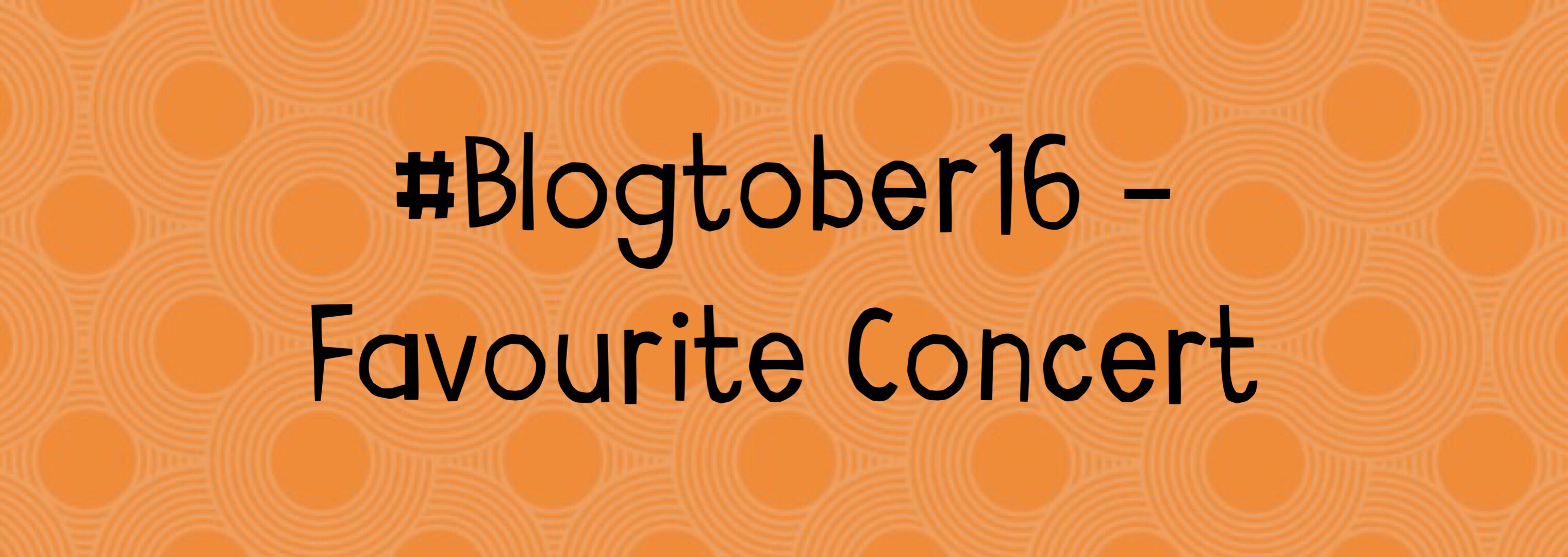 Favourite Concert You Attended – #Blogtober16 Day 17