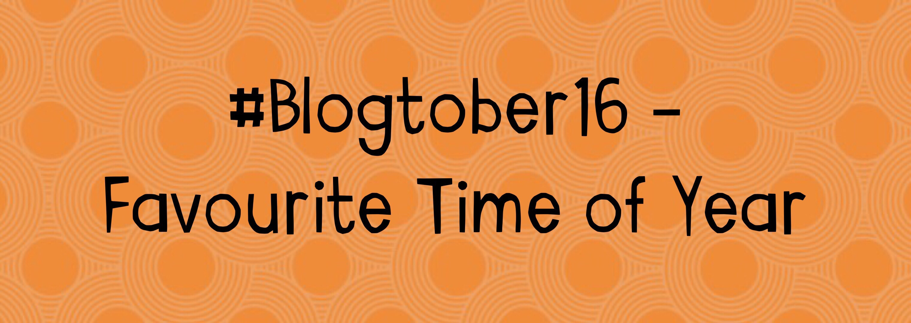 My Favourite Time of Year – #Blogtober16 Day 23