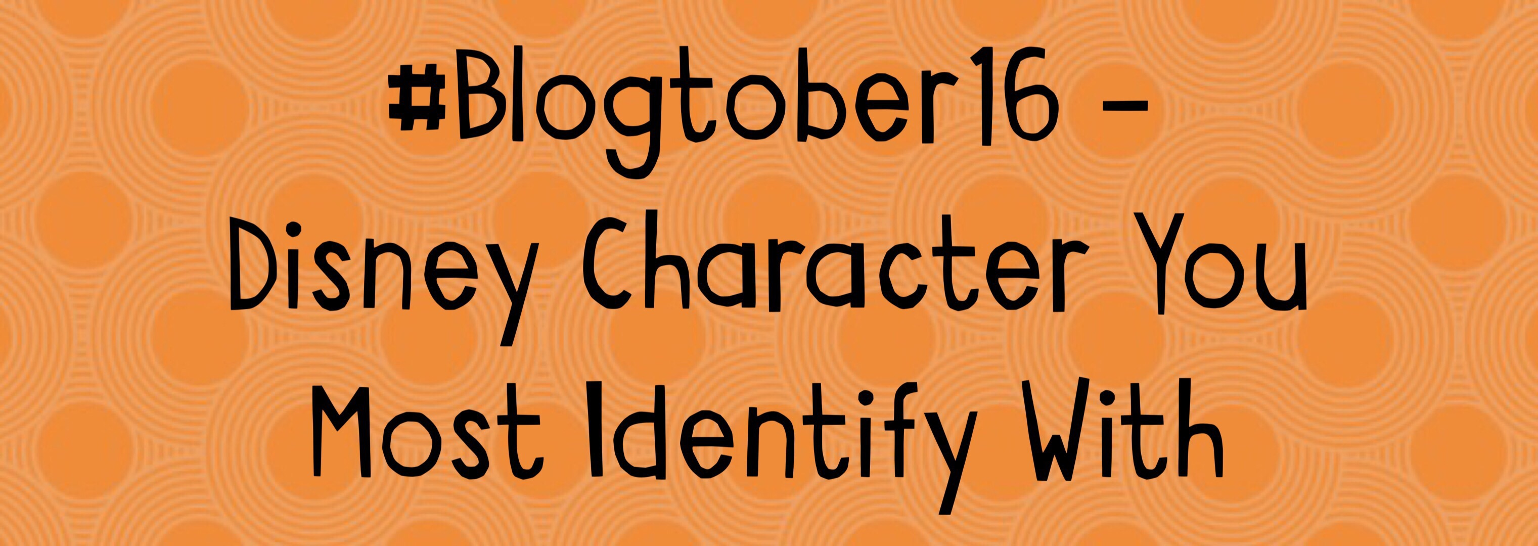 Disney Character You Identify With – #Blogtober16 Day 24