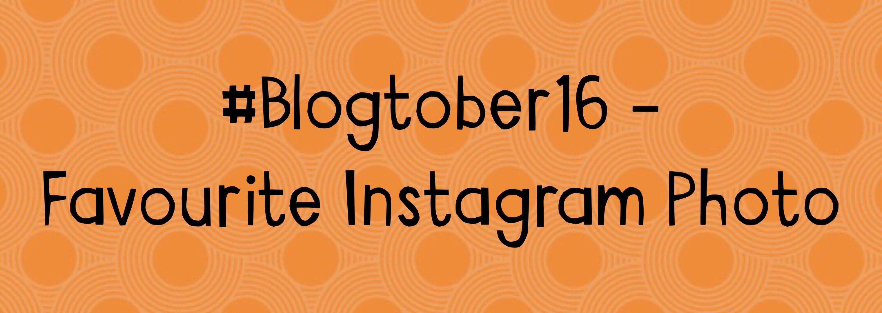 My Favourite Instagram Photo – #Blogtober16 Day 28